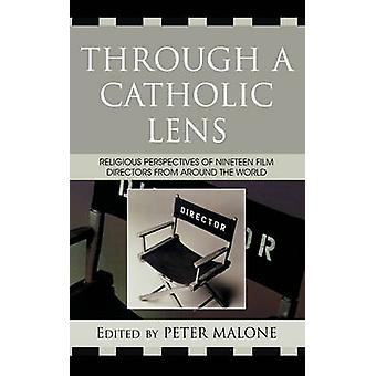 Through a Catholic Lens by Edited by Peter Malone & Contributions by Rose Pacatte & Contributions by Greg Friedman & Contributions by Gaye Ortiz & Contributions by Maggie Roux & Contributions by Michael Paul Gallagher & Contrib