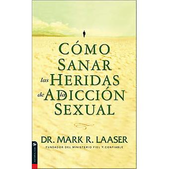 Como Sanar Las Heridas de La Adiccion Sexual by Laaser & Mark