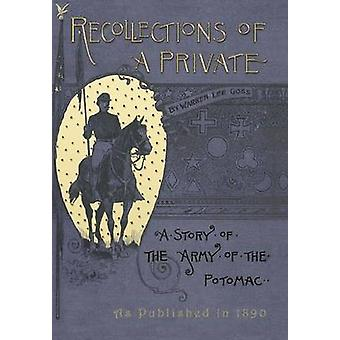 Recollections of A Private A Story of The Army of The Potomac by Godd & Warren Lee