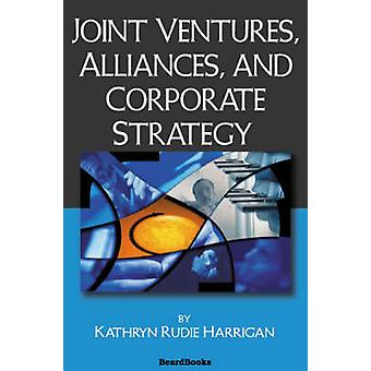 Joint Ventures Alliances and Corporate Strategy by Harrigan & Kathryn Rudie