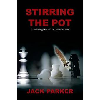 Stirring The Pot  Personal thoughts on politics religion and more by Parker & Jack