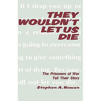 They Wouldnt Let Us Die by Rowan & Stephen A.