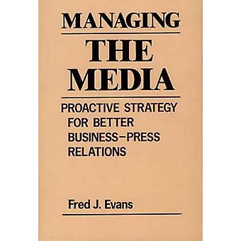 Het managen van de Media Proactive Strategy for Better BusinessPress Relations door Evans & Fred J.