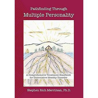 Pathfinding Through Multiple Personality A Comprehensive Treatment Handbook for Dissociative Identity Disorder by Merriman & Stephen Rich