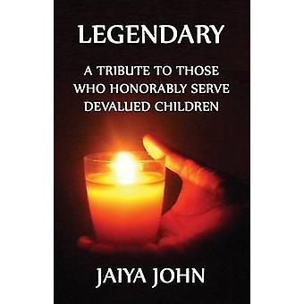 Legendary A Tribute to Those Who Honorably Serve Devalued Children by John & Jaiya