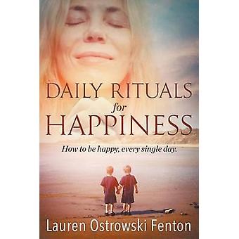 Daily Rituals For Happiness How to be happy every single day by Ostrowski Fenton & Lauren L