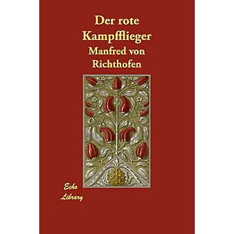 Der Rote Kampfflieger by Von Richthofen & Manfred