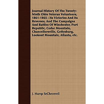 Journal History Of The TwentyNinth Ohio Veteran Volunteers 18611865  Its Victories And Its Reverses And The Campaigns And Battles Of Winchester Port Republic Cedar Mountain Chancellorsville G by SeCheverell & J. Hamp
