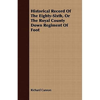 Historical Record Of The EightySixth Or The Royal County Down Regiment Of Foot by Cannon & Richard