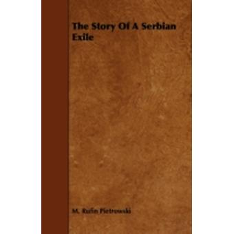 The Story of a Serbian Exile by Pietrowski & M. Rufin