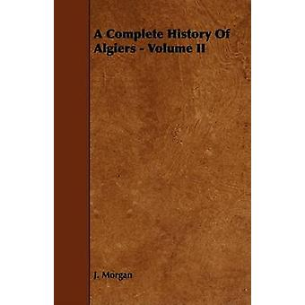 A Complete History Of Algiers  Volume II by Morgan & J.