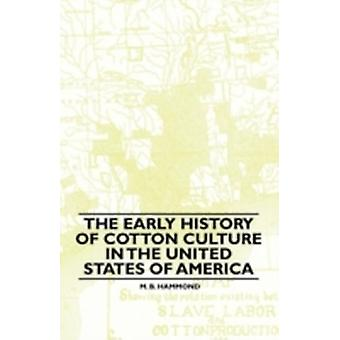 The Early History Of Cotton Culture In The United States Of America by Hammond & M. B.