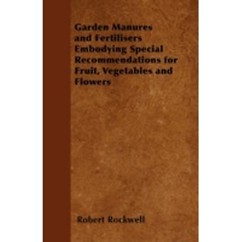 Garden Manures and Fertilisers Embodying Special Recommendations for Fruit Vegetables and Flowers by Faulkner & R. P.