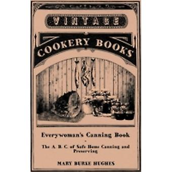 Everywomans Canning Book  The A. B. C. of Safe Home Canning and Preserving by Hughes & Mary Burke