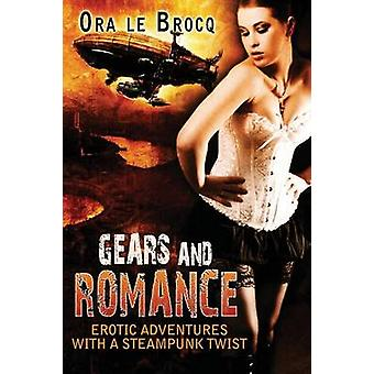 Gears and Romance Erotic Adventures with a Steampunk Twist by Le Brocq & Ora