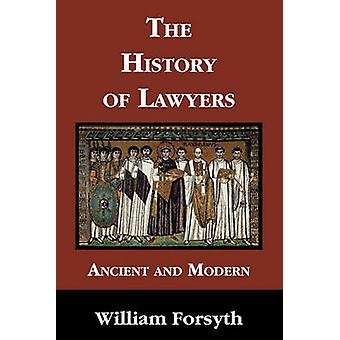 The History of Lawyers Ancient and Modern by Forsyth & William