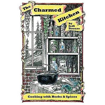 The Charmed Kitchen Cooking with Herbs  Spices by Strauss & Judi