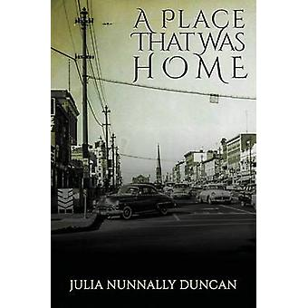 A Place That Was Home by Nunnally Duncan & Julia