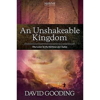 An Unshakeable Kingdom by Gooding & David