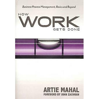 How Work Gets Done Business Process Management Basics  Beyond by Mahal & Artie