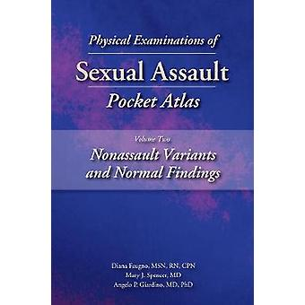 Physical Examinations of Sexual Assault Pocket Atlas Volume Two Nonassault Variants and Normal Findings by Faugno & Diana