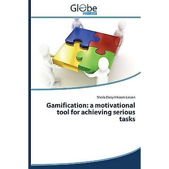 Gamification A Motivational Tool for Achieving Serious Tasks by Inkoom Larsen Sheila Daisy