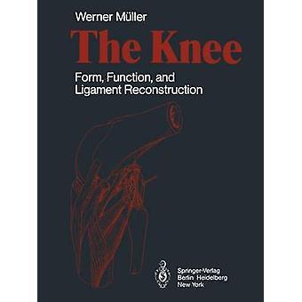 De knie vorm functie en ligament reconstructie door W M ller & Vertaald door T C Telger & Voorwoord door J C Hughston & Geïllustreerd door R Muspach