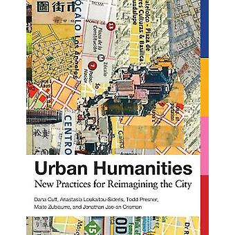 Urban Humanities - New Practices for Reimagining the City by Dana Cuff