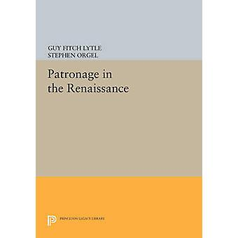 Patronage in the Renaissance by Guy Fitch Lytle - Stephen Orgel - 978
