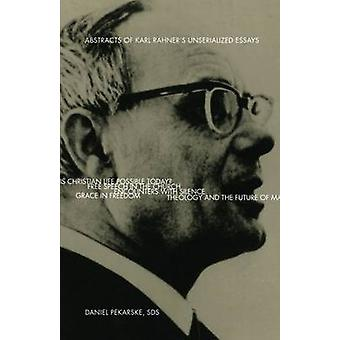Abstracts of Karl Rahner's Unserialized Essays by Daniel T. Pekarske