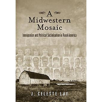 A Midwestern Mosaic - Immigration and Political Socialization in Rural