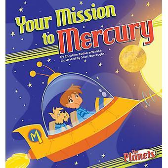 Your Mission to Mercury by Christine Zuchora-Walske - Scott Burroughs