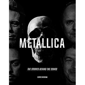 Metallica - The Stories Behind the Songs by Chris Ingham - 97817873927