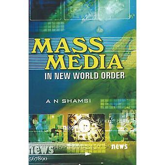 Mass Media in New World Order by A. N. Shamsi - 9788190309820 Book