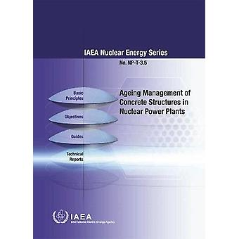 Ageing Management of Concrete Structures in Nuclear Power Plants by I