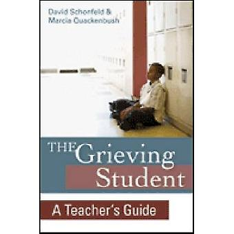 The Grieving Student  A Teachers Guide by David Schonfeld & Marcia Quackenbush & Foreword by Mary Ellen Salamone