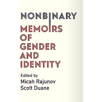 Nonbinary - Memoirs of Gender and Identity by Micah Rajunov - 97802311