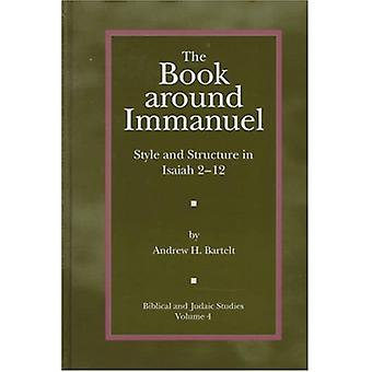 The Book around Immanuel - Style and Structure in Isaiah 2 - 12 by And