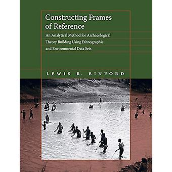 Constructing Frames of Reference - An Analytical Method for Archaeolog