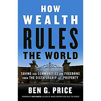 How Wealth Rules the World - Saving Our Communities and Freedoms from