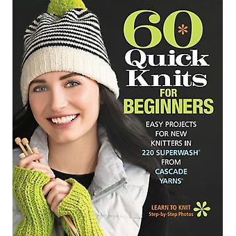 60 Quick Knits for Beginners by Editors of Sixth&Spring Books