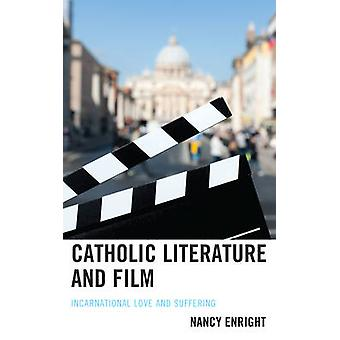 Catholic Literature and Film - Incarnational Love and Suffering by Nan