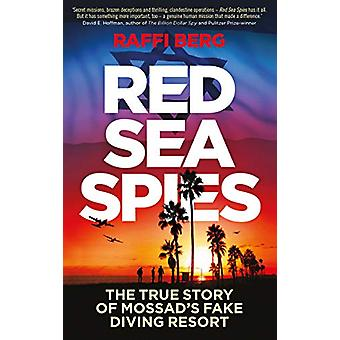 Red Sea Spies - The True Story of Mossad's Fake Diving Resort by Raffi
