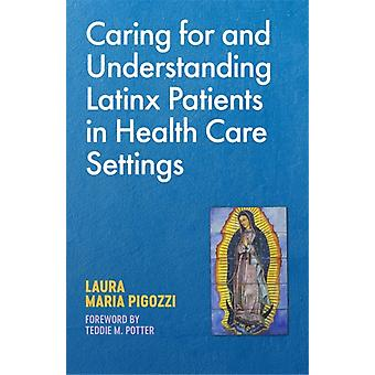 Caring for and Understanding Latinx Patients in Health Care Settings by Pigozzi & Laura Maria