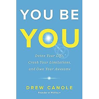 Du være dig: Detox dit liv, knuse dine begrænsninger, og ejer din Awesome