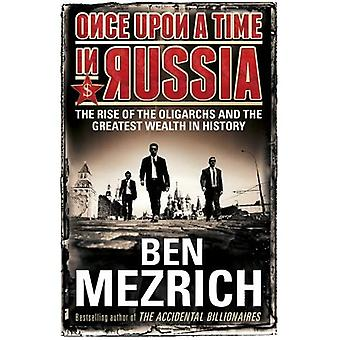 Egyszer régen Oroszországban: a Rise az oligarchák és a legnagyobb gazdagság a történelemben