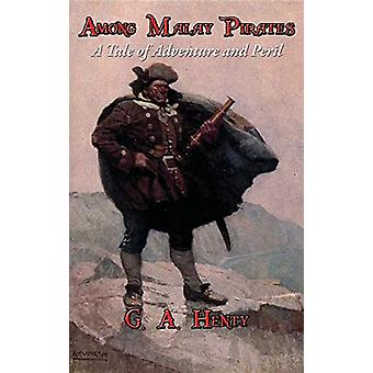 Among Malay Pirates - A Tale of Adventure and Peril by G A Henty - 978