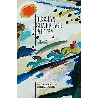 Russian Silver Age Poetry - Texts and Contexts by Sibelan E. S. Forres