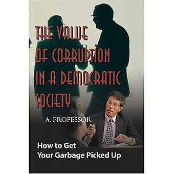 The Value of Corruption in a Democratic Society : How to Get Your Garbage Picked Up