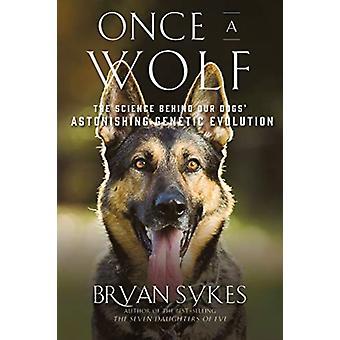En gång en varg Vetenskapen som avslöjar våra hundar genetiska förfäder av Bryan Sykes